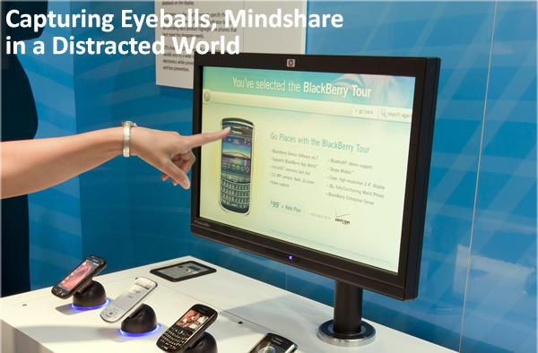 Capturing Eyeballs, Mindshare in a Distracted World
