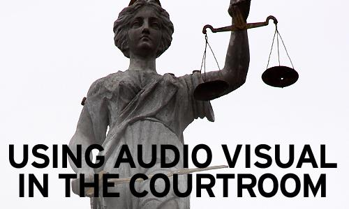 Using Audio Visual In The Courtroom