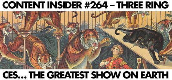 Content Insider #264 – Three Ring Circus