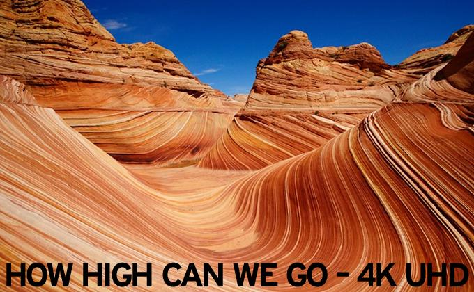 How high can we go – 4K UHD