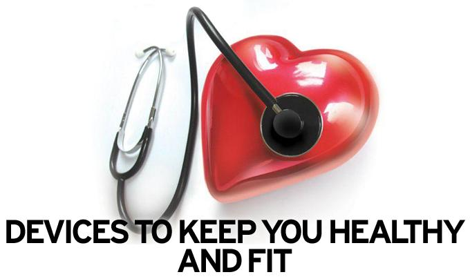 Devices To Keep You Healthy And Fit