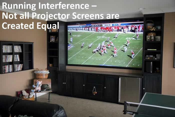 Running Interference – Not all Projector Screens are Created Equal
