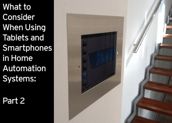 What to Consider When Using Tablets and Smartphones in Home Automation Systems: Part 2