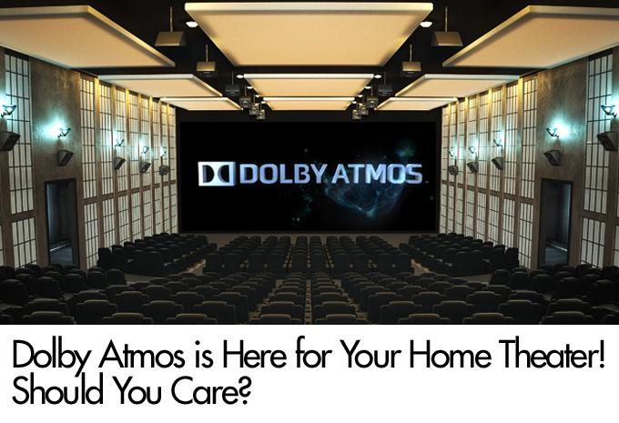 Dolby Atmos is Here for Your Home Theater! Should You Care?