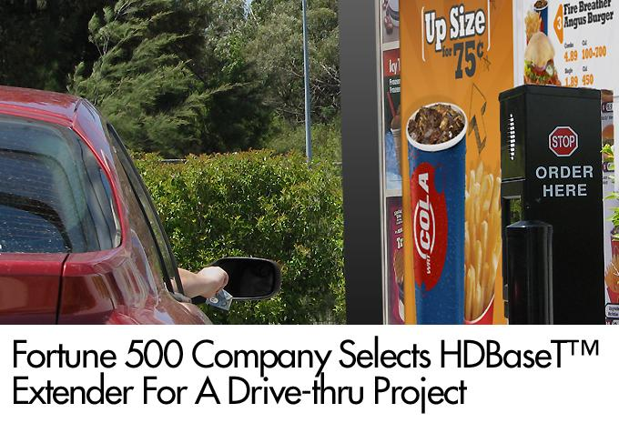Fortune 500 Company selects HDBaseT™ extender For A Drive- thru Project