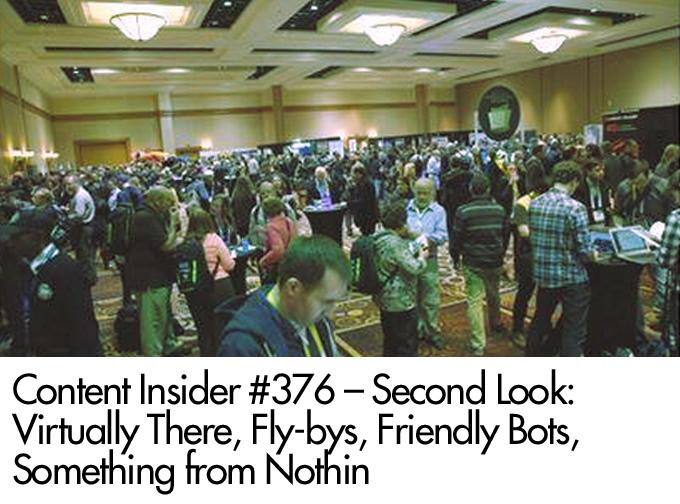 Second Look: Virtually There, Fly-bys, Friendly Bots, Something from Nothin