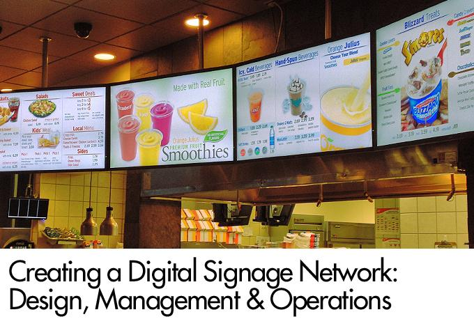 Creating a Digital Signage Network:  Design, Management & Operations