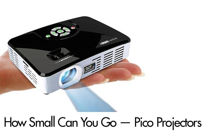 How Small Can You Go - Pico Projectors