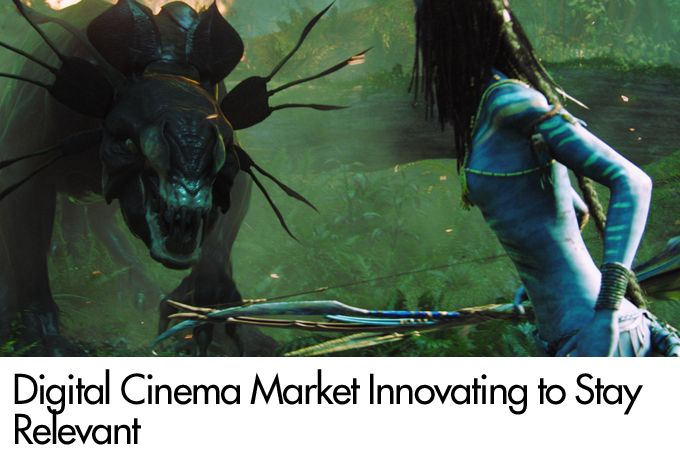 Digital Cinema Market Innovating to Stay Relevant