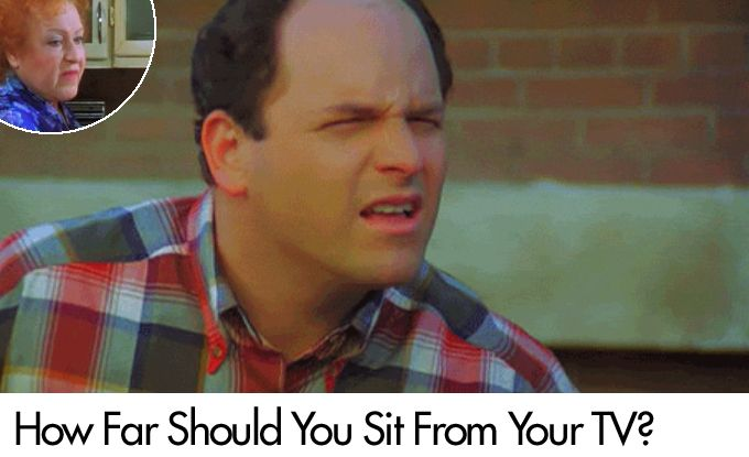 How Far Should You Sit From Your TV?