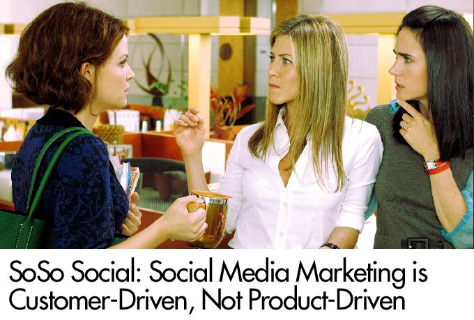 SoSo Social: Social Media Marketing is Customer-Driven, Not Product-Driven