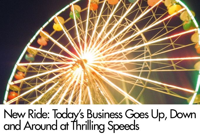 New Ride: Today's Business Goes Up, Down and Around at Thrilling Speeds