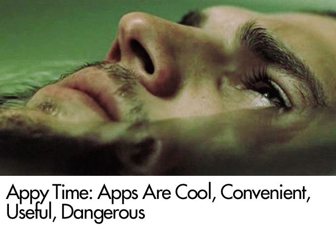 Appy Time: Apps Are Cool, Convenient, Useful, Dangerous