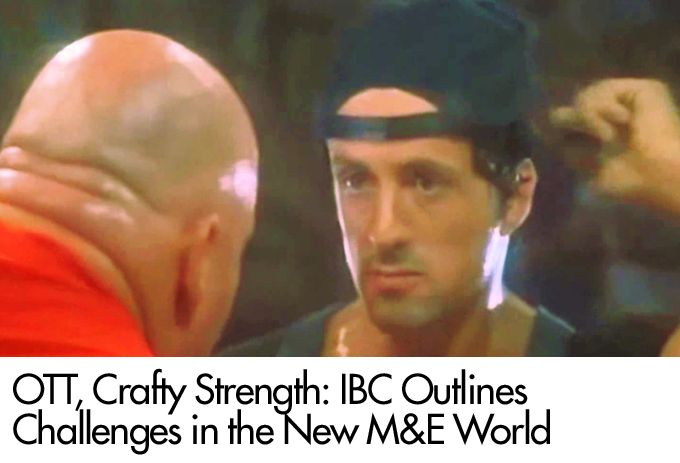 OTT, Crafty Strength: IBC Outlines Challenges in the New M&E World