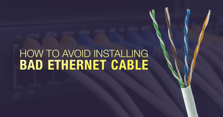 How to Avoid Installing Bad Ethernet Cable