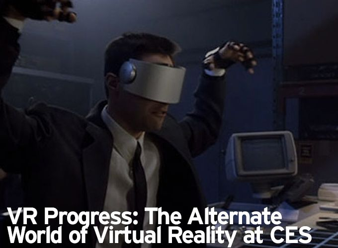 VR Progress: The Alternate World of Virtual Reality at CES