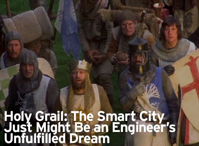 Holy Grail: The Smart City Just Might Be an Engineer's Unfulfilled Dream