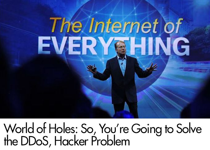 World of Holes: So, You're Going to Solve the DDoS, Hacker Problem