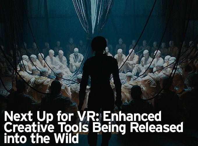 Next Up for VR: Enhanced Creative Tools Being Released into the Wild