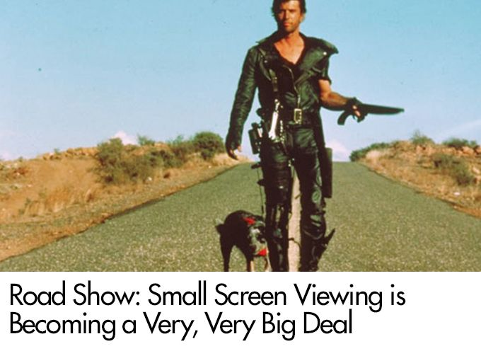 Road Show: Small Screen Viewing is Becoming a Very, Very Big Deal