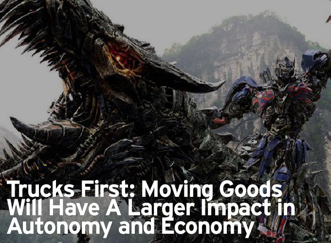 Trucks First: Moving Goods Will Have A Larger Impact in Autonomy and Economy