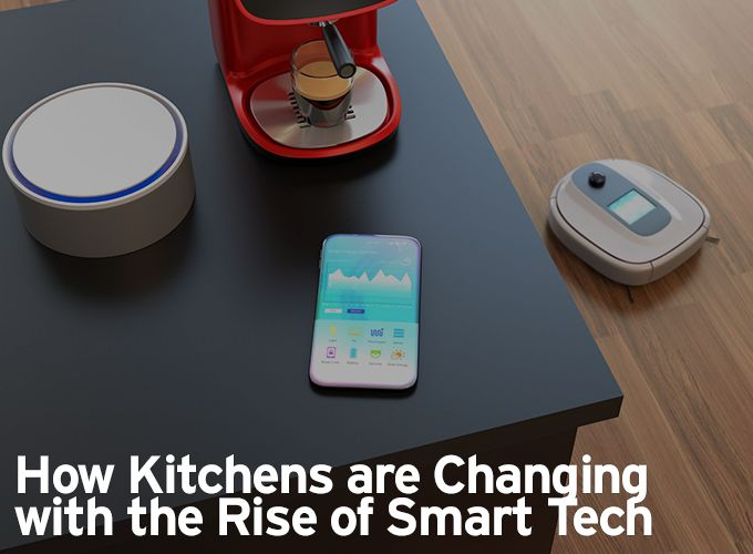 How Kitchens are Changing with the Rise of Smart Tech