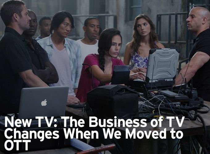 New TV: The Business of TV Changes When We Moved to OTT