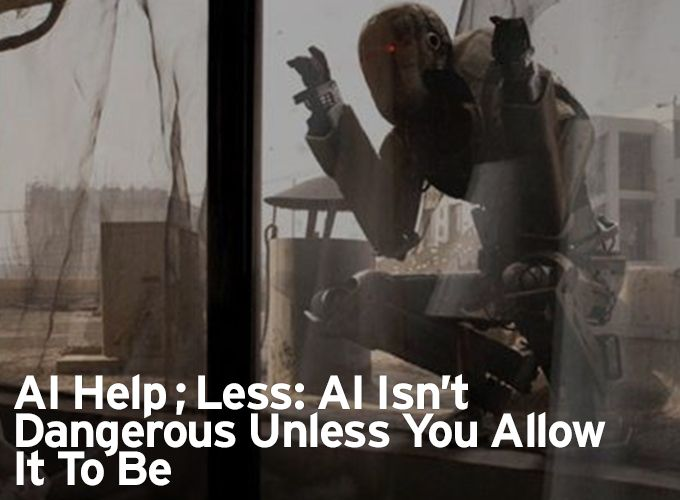 AI Help…Less: AI Isn't Dangerous Unless You Allow It To Be