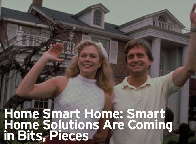 Home Smart Home: Smart Home Solutions Are Coming in Bits, Pieces