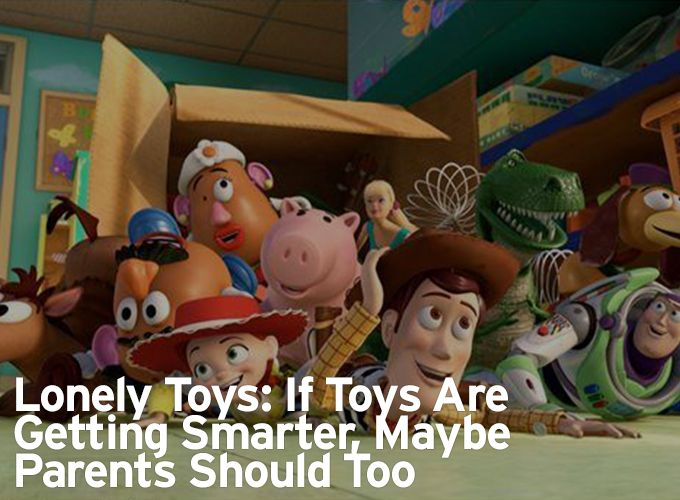 Lonely Toys: If Toys Are Getting Smarter, Maybe Parents Should Too