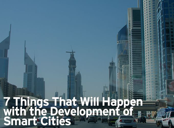 7 Things That Will Happen with the Development of Smart Cities