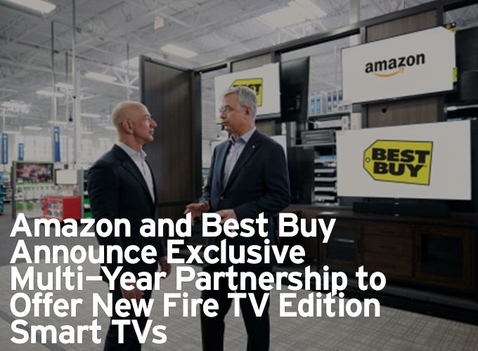 Amazon and Best Buy Announce Exclusive Multi-Year Partnership to Offer New Fire TV Edition Smart TVs